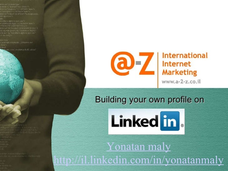 Building your own profile on Yonatan maly http://il.linkedin.com/in/yonatanmaly