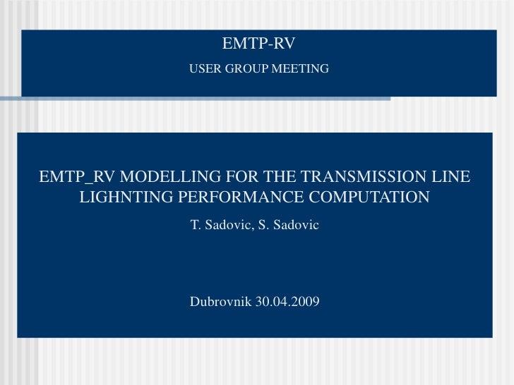 EMTP-RV               USER GROUP MEETING     EMTP_RV MODELLING FOR THE TRANSMISSION LINE    LIGHNTING PERFORMANCE COMPUTAT...