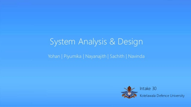 System Analysis and Design (SAD): http://www.slideshare.net/sachithonline/system-analysis-38623652