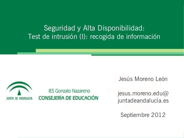 Seguridad y Alta Disponibilidad:Test de intrusión (I): recogida de información                               Jesús Moreno ...