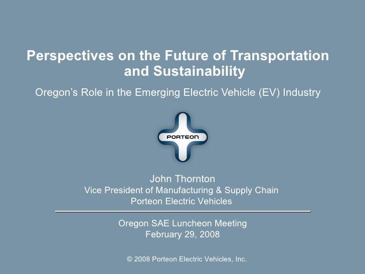 <ul><li>Perspectives on the Future of Transportation and Sustainability </li></ul><ul><li>Oregon's Role in the Emerging El...