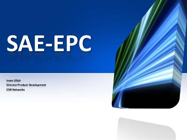 SAE-EPC Inam Ullah Director Product Development EMI Networks