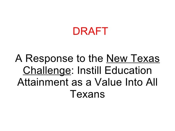 A Response to the  New Texas Challenge : Instill Education Attainment as a Value Into All Texans DRAFT