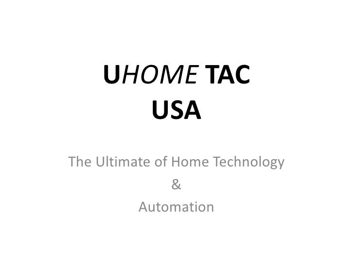 UHOME TACUSA<br />The Ultimate of Home Technology <br />& <br />Automation<br />