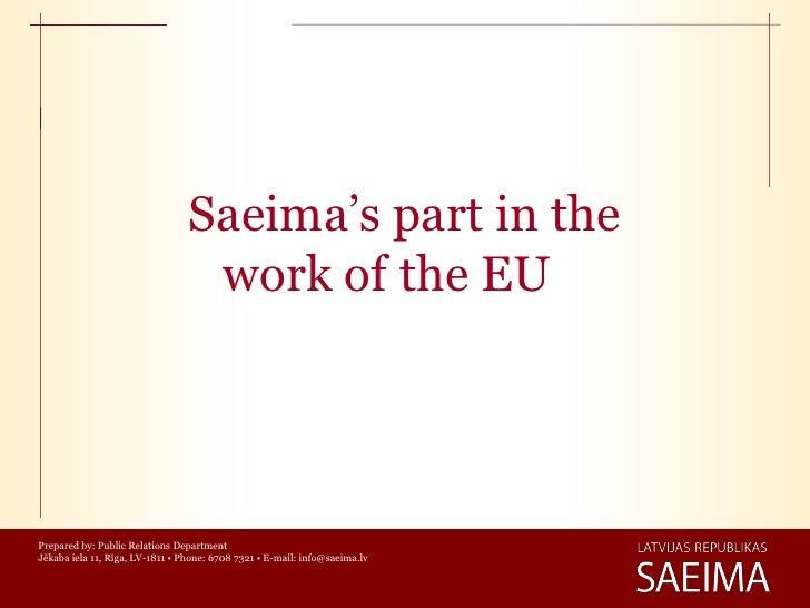 Saeima's part in the                                  work of the EUPrepared by: Public Relations DepartmentJēkaba iela 11...