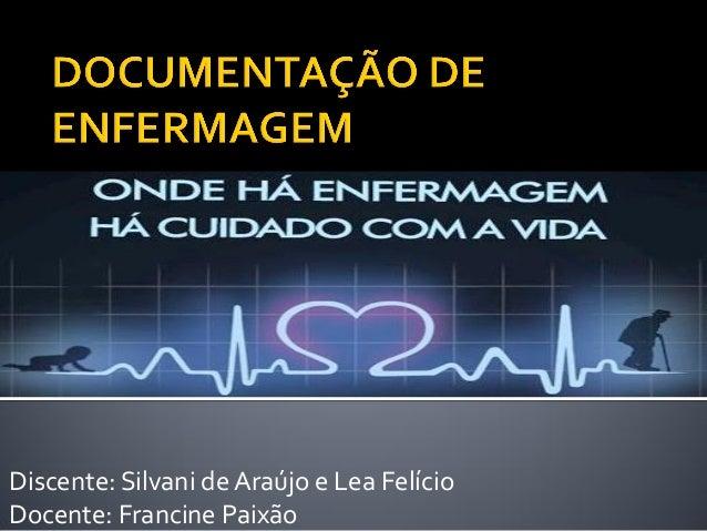 Discente: Silvani de Araújo e Lea Felício Docente: Francine Paixão