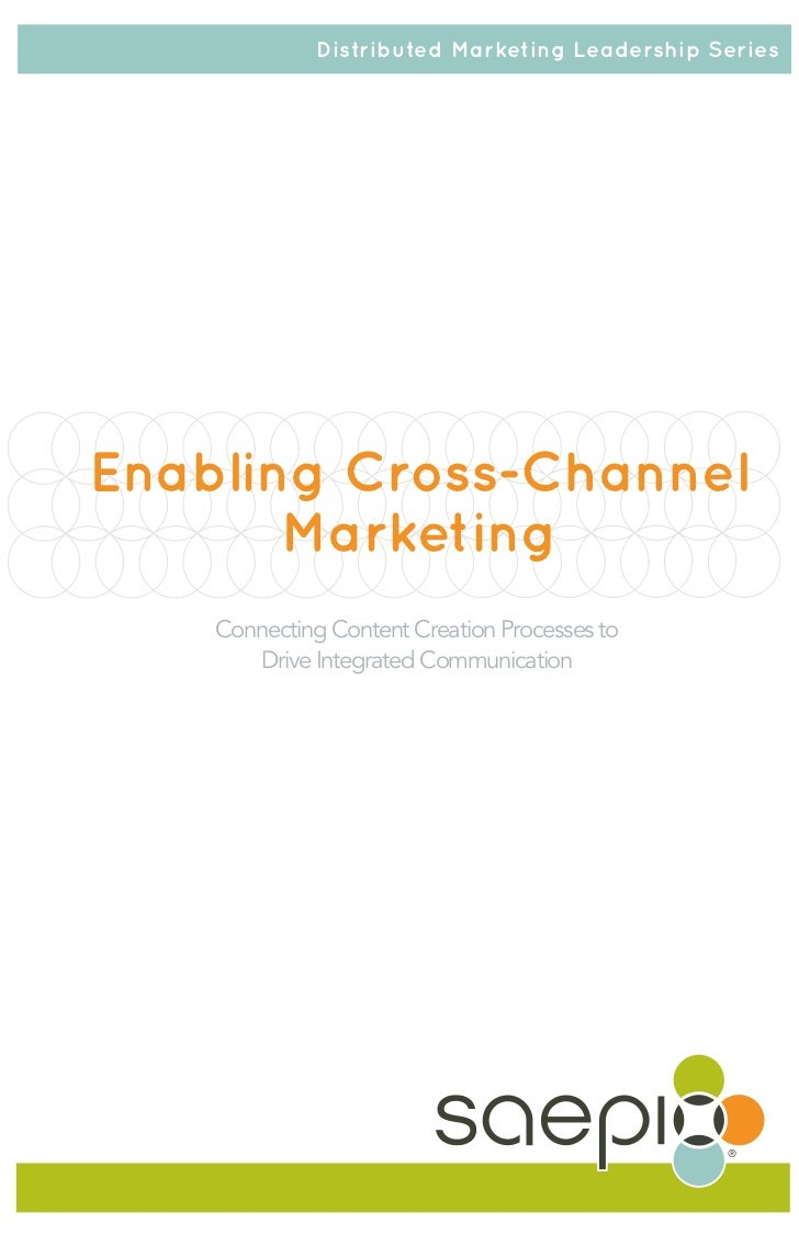 Enabling Cross-Channel Marketing: Connecting Content Creation Processes to Drive Integrated Communication