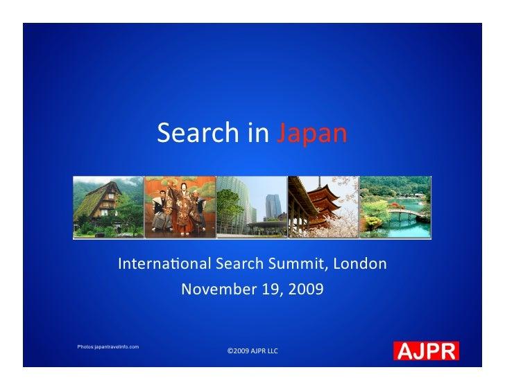 SearchinJapan                    Interna.onalSearchSummit,London                         November19,2009   Photo...