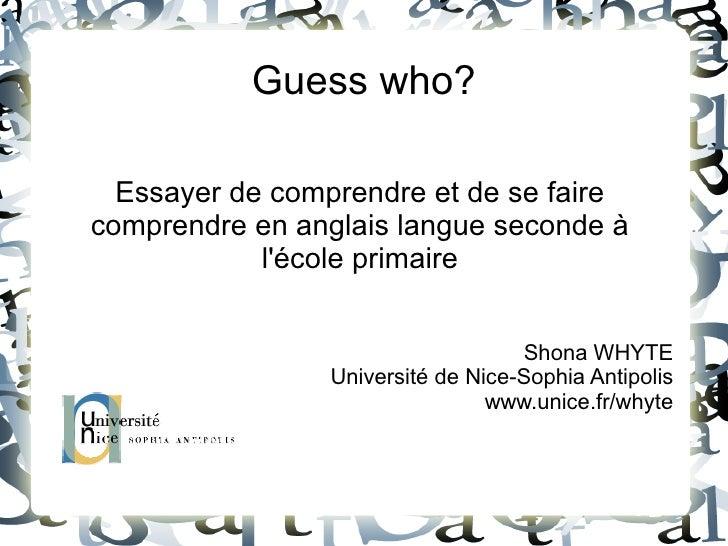 Guess who?    Essayer de comprendre et de se faire comprendre en anglais langue seconde à             l'école primaire    ...