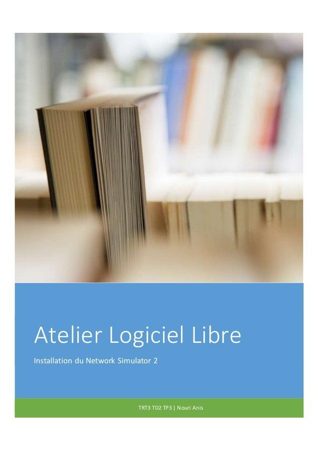 Atelier Logiciel Libre Installation du Network Simulator 2 TRT3 TD2 TP3 | Nouri Anis