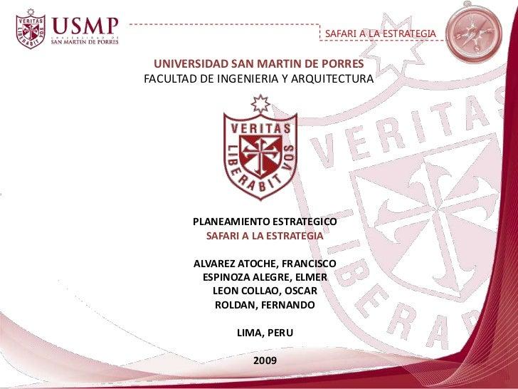 UNIVERSIDAD SAN MARTIN DE PORRESFACULTAD DE INGENIERIA Y ARQUITECTURA<br />PLANEAMIENTO ESTRATEGICO<br />SAFARI A LA ESTRA...