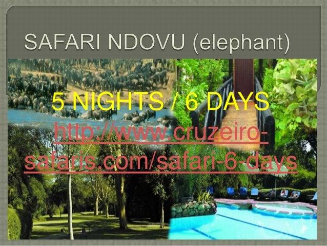 5 NIGHTS / 6 DAYS  http://www.cruzeiro-safaris.com/safari-6-days