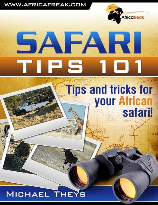 Safari Tips 101 twitter.com/AfricaFreak Copyright © 2009-2016 – africafreak.com – All Rights Reserved. 1