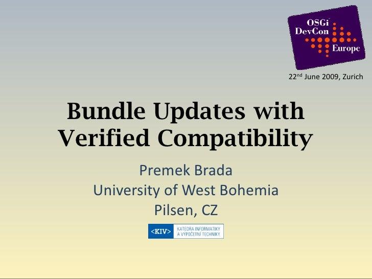 22nd June 2009, Zurich     Bundle Updates with Verified Compatibility         Premek Brada   University of West Bohemia   ...