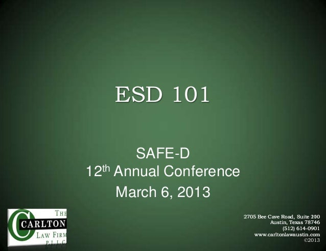 ESD 101 SAFE-D 12th Annual Conference March 6, 2013 2705 Bee Cave Road, Suite 200 110 Austin, Texas 78746 (512) 614-0901 w...
