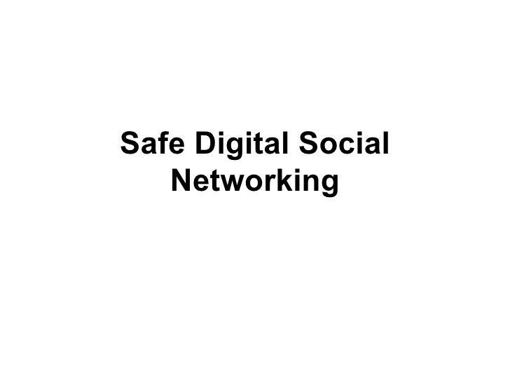 Safe Digital Social Networking