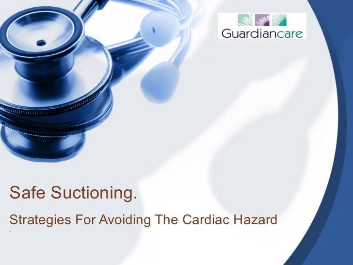 Safe Suctioning. Strategies For Avoiding The Cardiac Hazard .