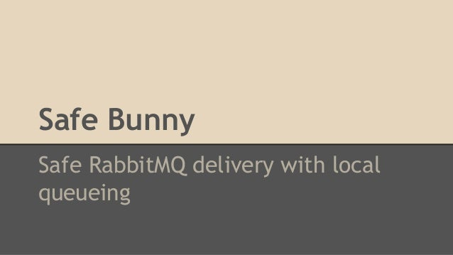 Safe Bunny Safe RabbitMQ delivery with local queueing