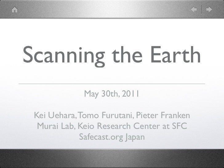 Scanning the Earth              May 30th, 2011 Kei Uehara, Tomo Furutani, Pieter Franken  Murai Lab, Keio Research Center ...