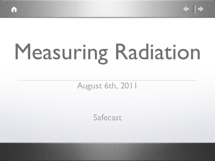 Measuring Radiation      August 6th, 2011          Safecast