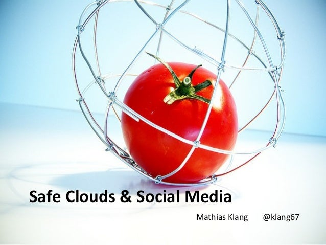 Safe Clouds & Social Media                     Mathias Klang   @klang67