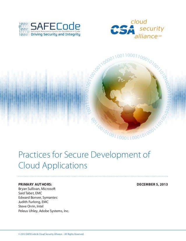 Practices for Secure Development of Cloud Applications PRIMARY AUTHORS: Bryan Sullivan, Microsoft Said Tabet, EMC Edward B...