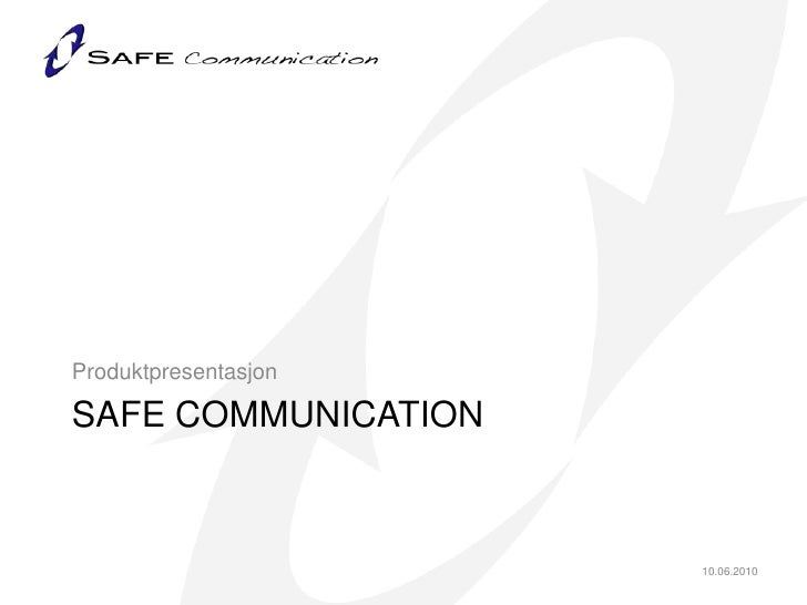 Safe Communication<br />Produktpresentasjon<br />10.06.2010<br />