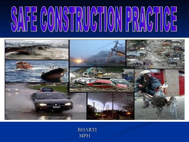 <ul><li>BHARTI </li></ul><ul><li>MPH </li></ul>SAFE CONSTRUCTION PRACTICE