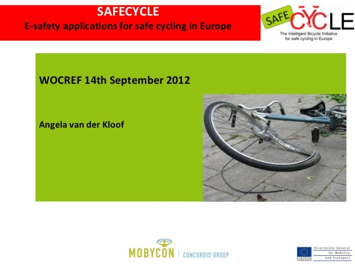 SAFECYCLEE-safety applications for safe cycling in Europe   WOCREF 14th September 2012   Angela van der Kloof