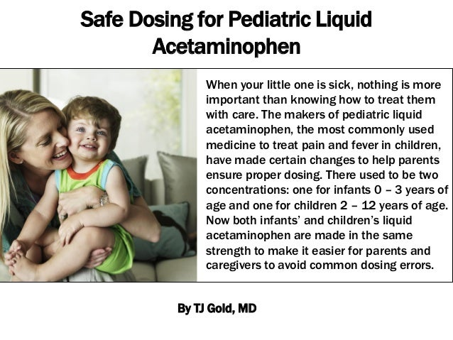 Safe Dosing for Pediatric Liquid Acetaminophen When your little one is sick, nothing is more important than knowing how to...