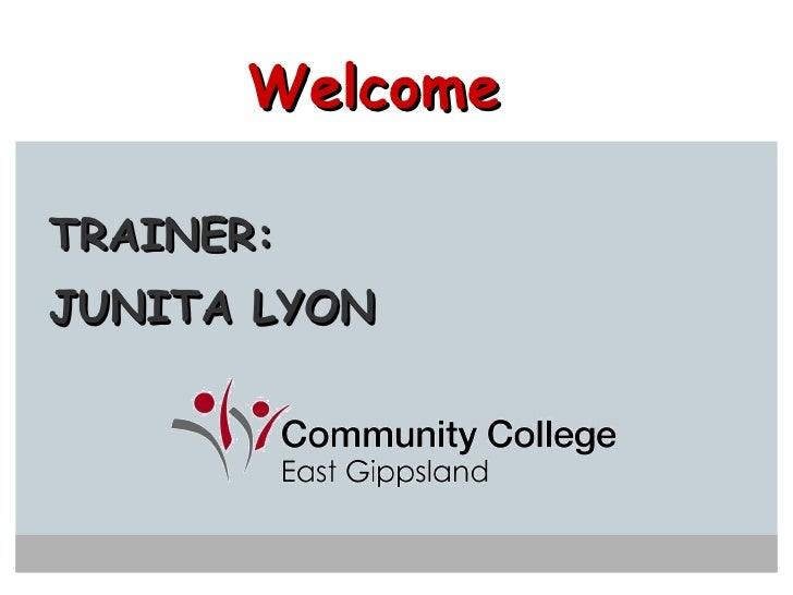 TRAINER:  JUNITA LYON Welcome
