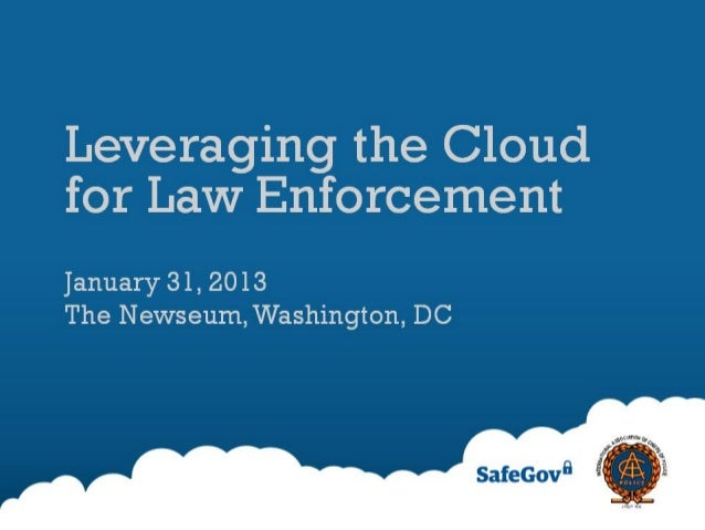 Law Enforcement andCloud Services:A Case StudyRick HolgateAssistant Director for Science & Technology / CIOBureau of Alcoh...