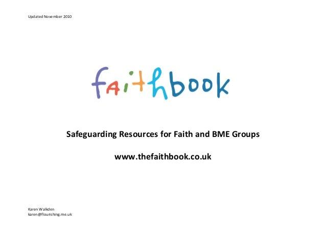 UpdatedNovember2010 KarenWalkden karen@flourishing.me.uk SafeguardingResourcesforFaithandBMEGroups  www.thef...