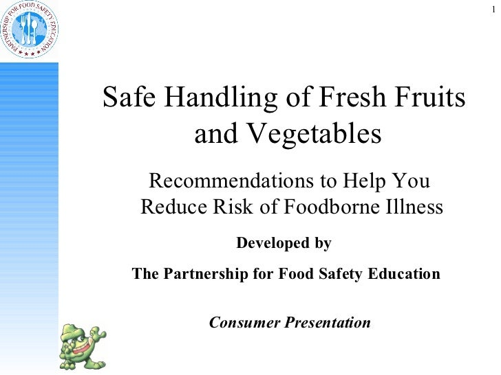 1Safe Handling of Fresh Fruits       and Vegetables    Recommendations to Help You   Reduce Risk of Foodborne Illness     ...
