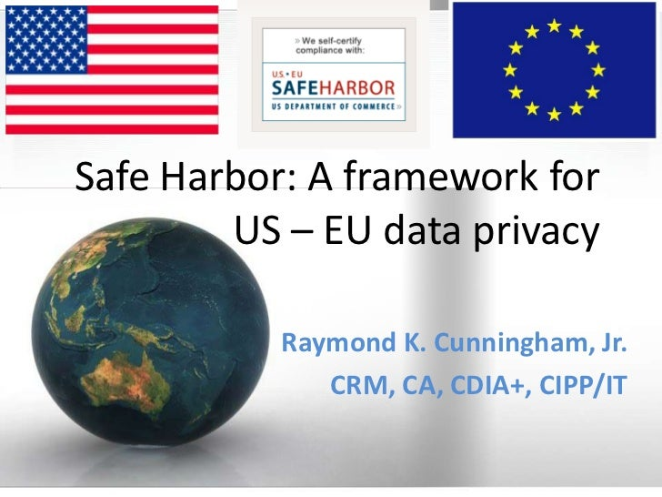 Safe Harbor: A framework for        US – EU data privacy           Raymond K. Cunningham, Jr.              CRM, CA, CDIA+,...