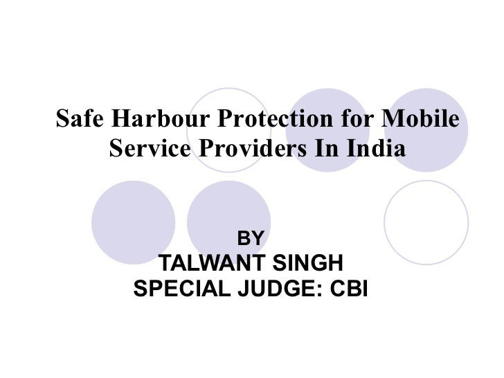 Safe Harbour Protection for Mobile Service Providers In India BY TALWANT SINGH SPECIAL JUDGE: CBI
