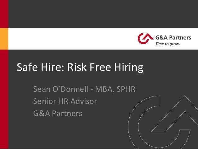 Safe  Hire:  Risk  Free  Hiring   Sean  O'Donnell  -‐  MBA,  SPHR   Senior  HR  Advisor   G&A ...