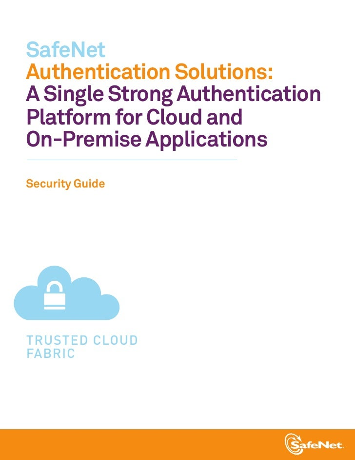 SafeNetAuthentication Solutions:A Single Strong AuthenticationPlatform for Cloud andOn-Premise ApplicationsSecurity GuideT...