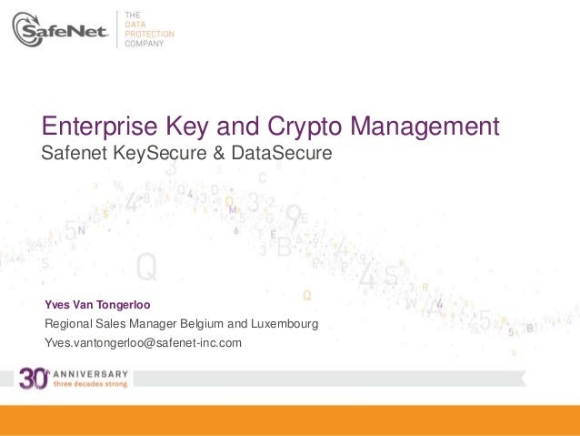 1 Enterprise Key and Crypto Management Safenet KeySecure & DataSecure Yves Van Tongerloo Regional Sales Manager Belgium an...