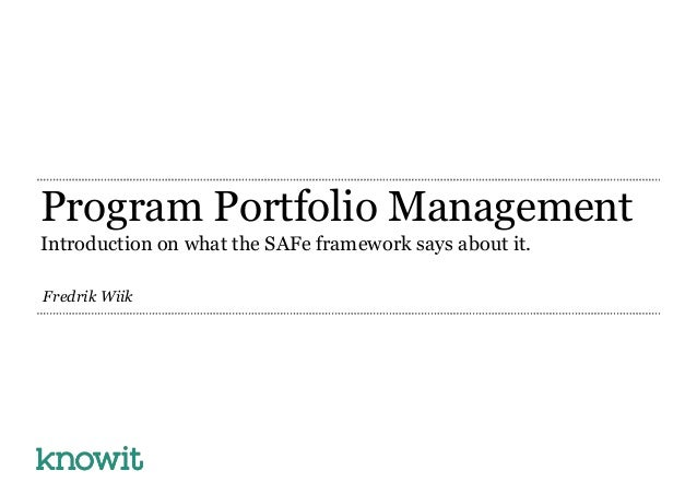 Program Portfolio Management Introduction on what the SAFe framework says about it. Fredrik Wiik
