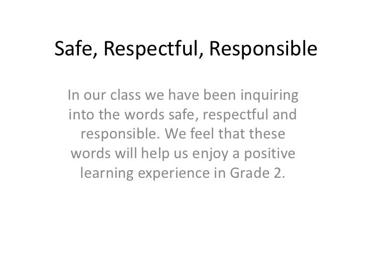 Safe, Respectful, Responsible<br />In our class we have been inquiring into the words safe, respectful and responsible. We...