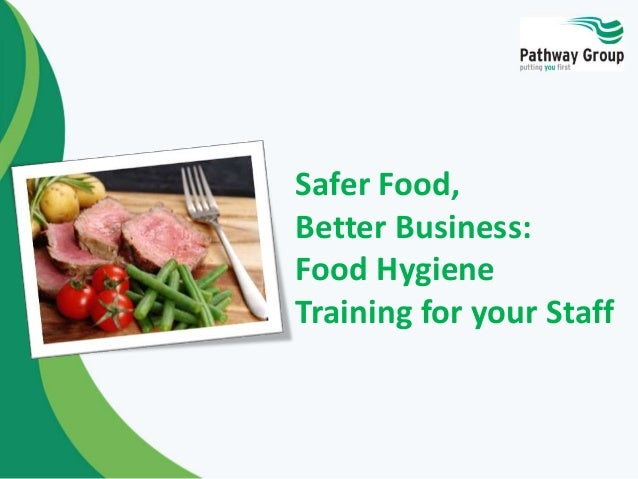 Safer Food, Better Business: Food Hygiene Training for your Staff