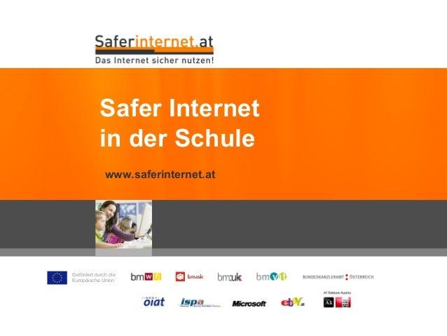 Gefördert durch die Europäische Union www.saferinternet.at Safer Internet in der Schule