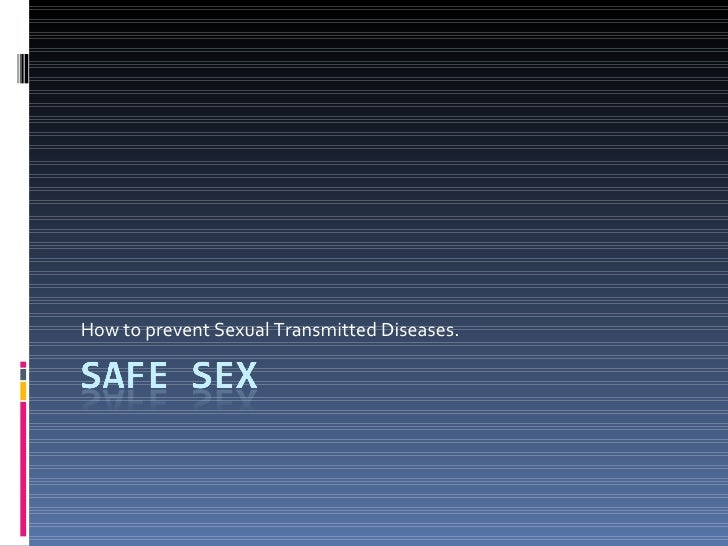 How to prevent Sexual Transmitted Diseases.
