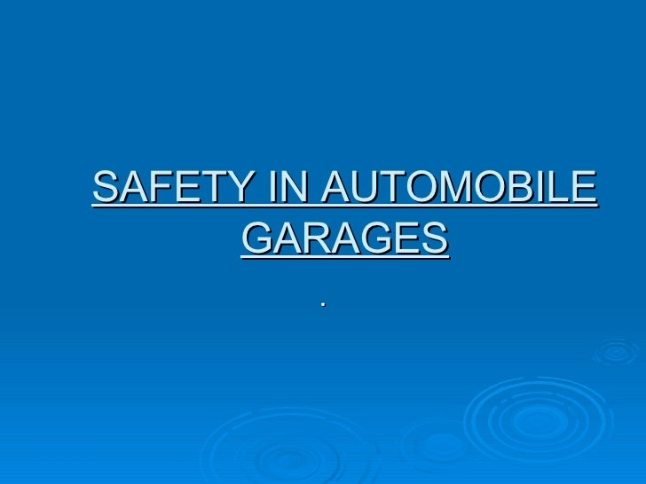 SAFETY IN AUTOMOBILE GARAGES .