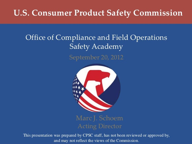 U.S. Consumer Product Safety Commission   Office of Compliance and Field Operations                Safety Academy         ...