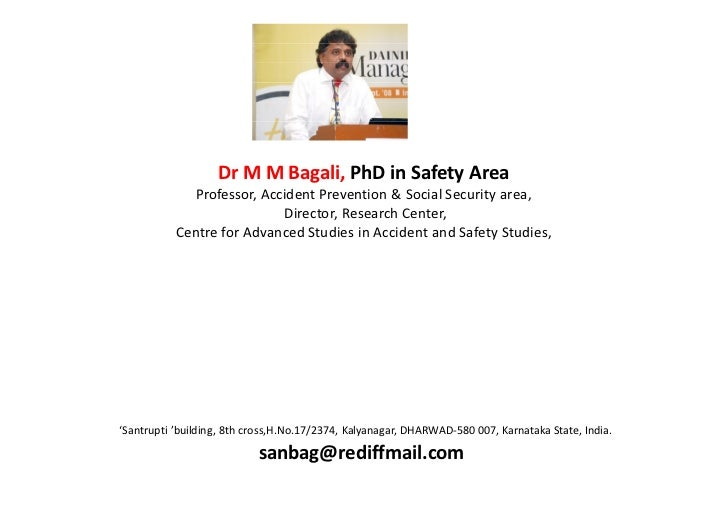Dr M M Bagali, PhD in Safety Area              Professor, Accident Prevention & Social Security area,                     ...