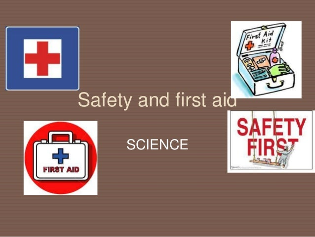 Safety and first aid SCIENCE