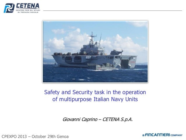 Safety and Security task in the operation of multipurpose Italian Navy Units Giovanni Caprino – CETENA S.p.A. CPEXPO 2013 ...