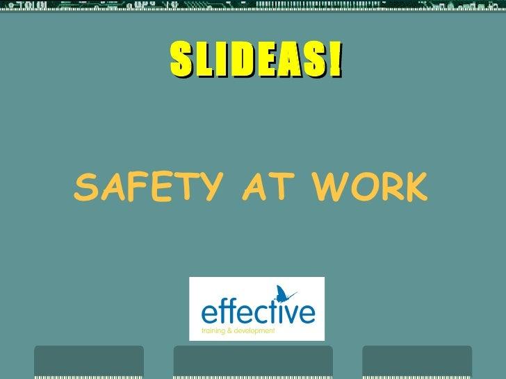 SAFETY AT WORK SLIDEAS!